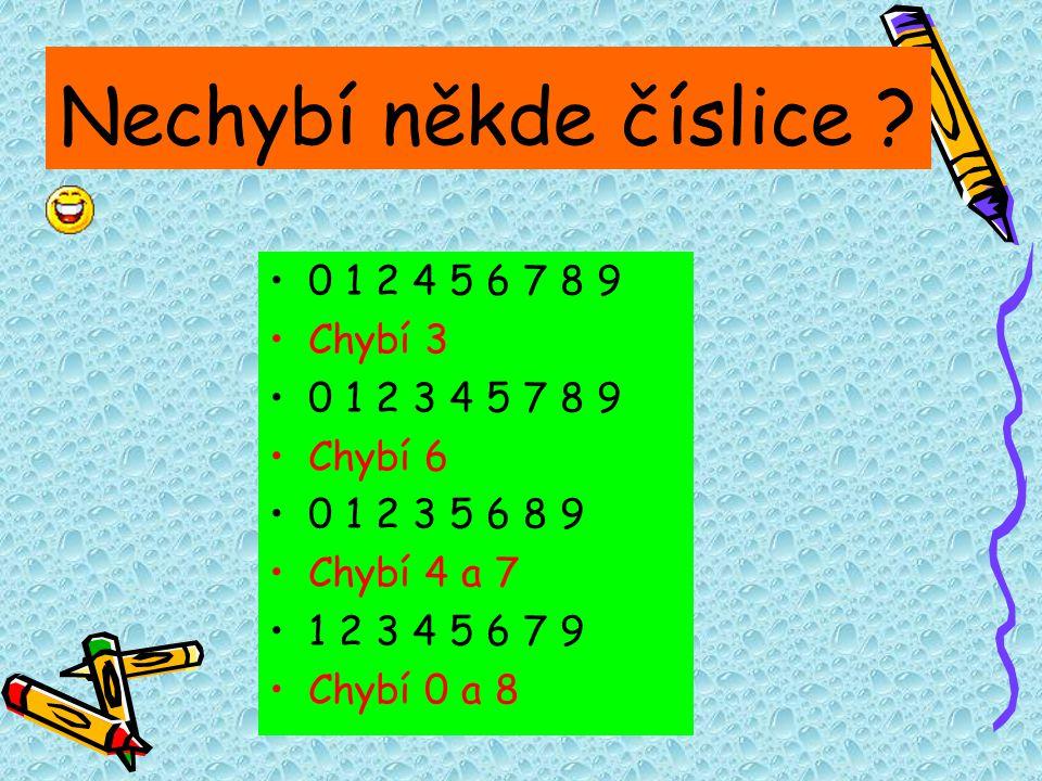 Nechybí někde číslice 0 1 2 4 5 6 7 8 9 Chybí 3 0 1 2 3 4 5 7 8 9
