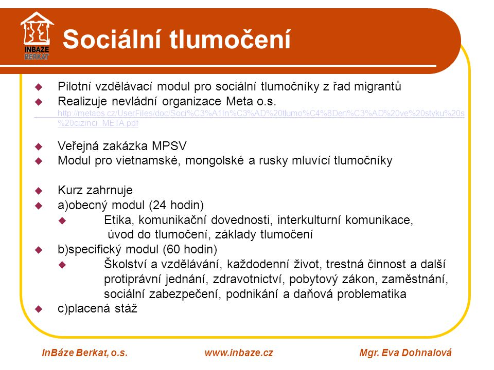 Sociální tlumočení Pilotní vzdělávací modul pro sociální tlumočníky z řad migrantů. Realizuje nevládní organizace Meta o.s.
