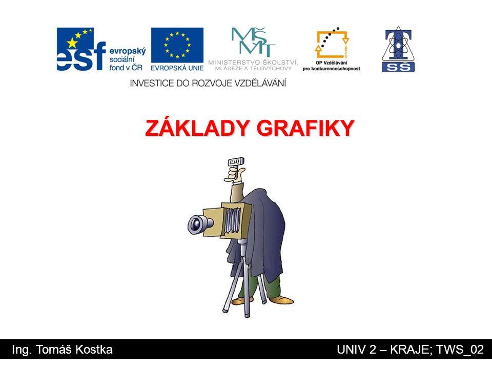 ZÁKLADY GRAFIKY Ing. Tomáš Kostka UNIV 2 – KRAJE; TWS_02