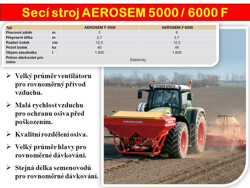 Secí stroj AEROSEM 5000 / 6000 F Velký průměr ventilátoru pro rovnoměrný přívod vzduchu. Malá rychlost vzduchu pro ochranu osiva před poškozením.