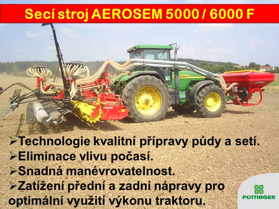 Secí stroj AEROSEM 5000 / 6000 F Technologie kvalitní přípravy půdy a setí. Eliminace vlivu počasí.