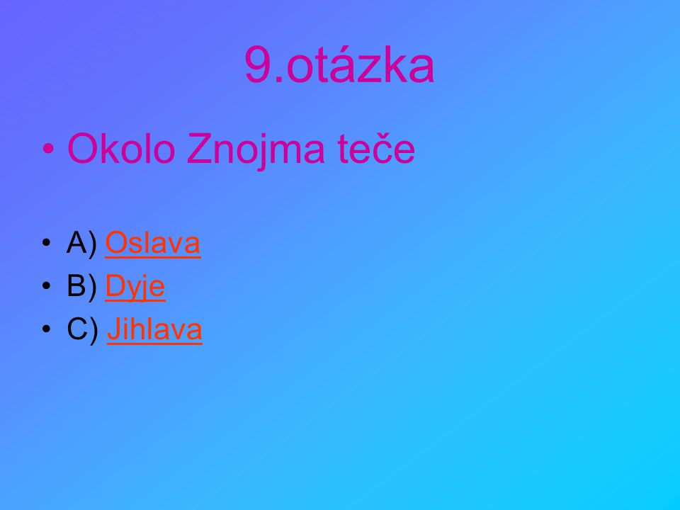 9.otázka Okolo Znojma teče A) Oslava B) Dyje C) Jihlava