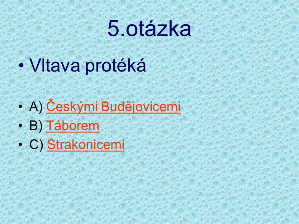 5.otázka Vltava protéká A) Českými Budějovicemi B) Táborem