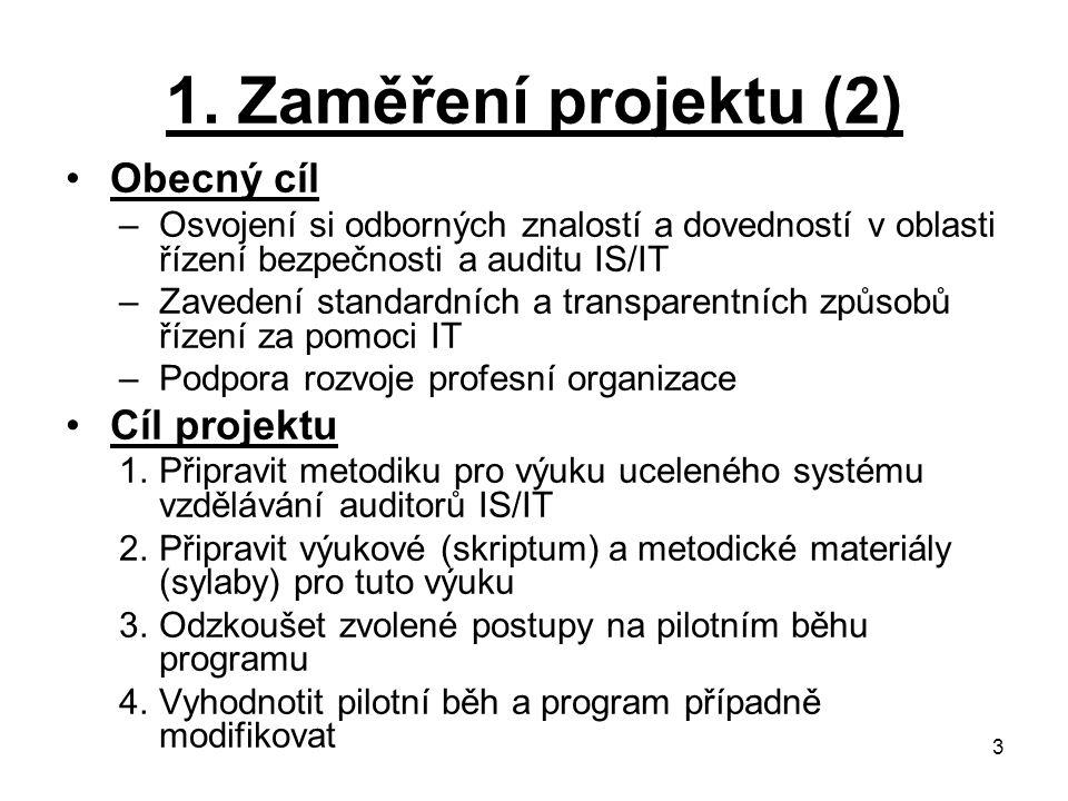 1. Zaměření projektu (2) Obecný cíl Cíl projektu