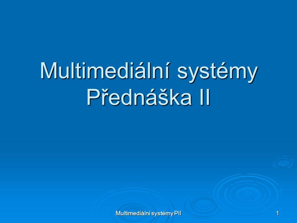 Multimediální systémy Přednáška II