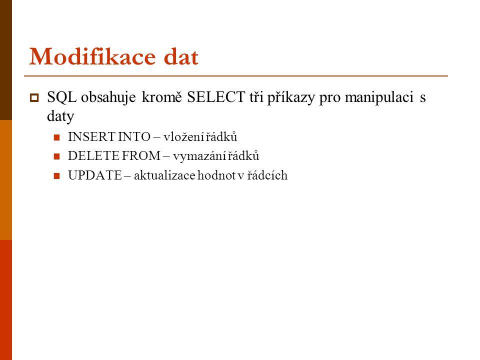 Modifikace dat SQL obsahuje kromě SELECT tři příkazy pro manipulaci s daty. INSERT INTO – vložení řádků.