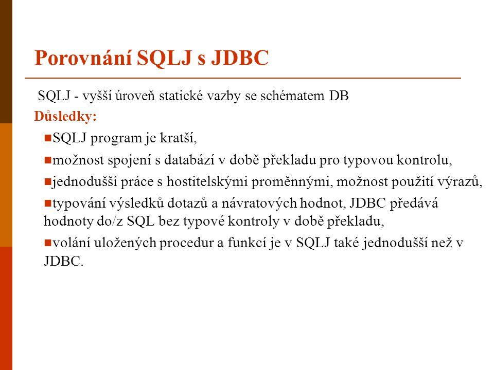 Porovnání SQLJ s JDBC SQLJ program je kratší,