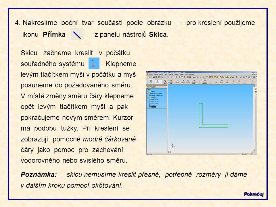 4. Nakreslíme boční tvar součásti podle obrázku  pro kreslení použijeme ikonu Přímka z panelu nástrojů Skica.