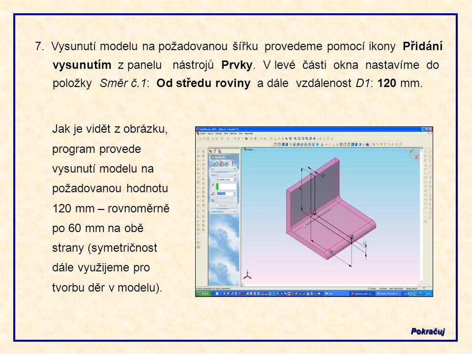 7. Vysunutí modelu na požadovanou šířku provedeme pomocí ikony Přidání vysunutím z panelu nástrojů Prvky. V levé části okna nastavíme do položky Směr č.1: Od středu roviny a dále vzdálenost D1: 120 mm.