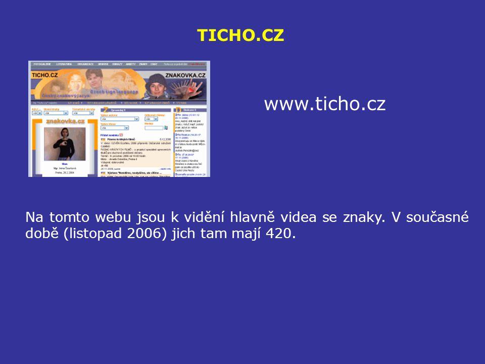 TICHO.CZ www.ticho.cz. Na tomto webu jsou k vidění hlavně videa se znaky.
