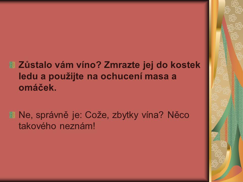 Zůstalo vám víno Zmrazte jej do kostek ledu a použijte na ochucení masa a omáček.