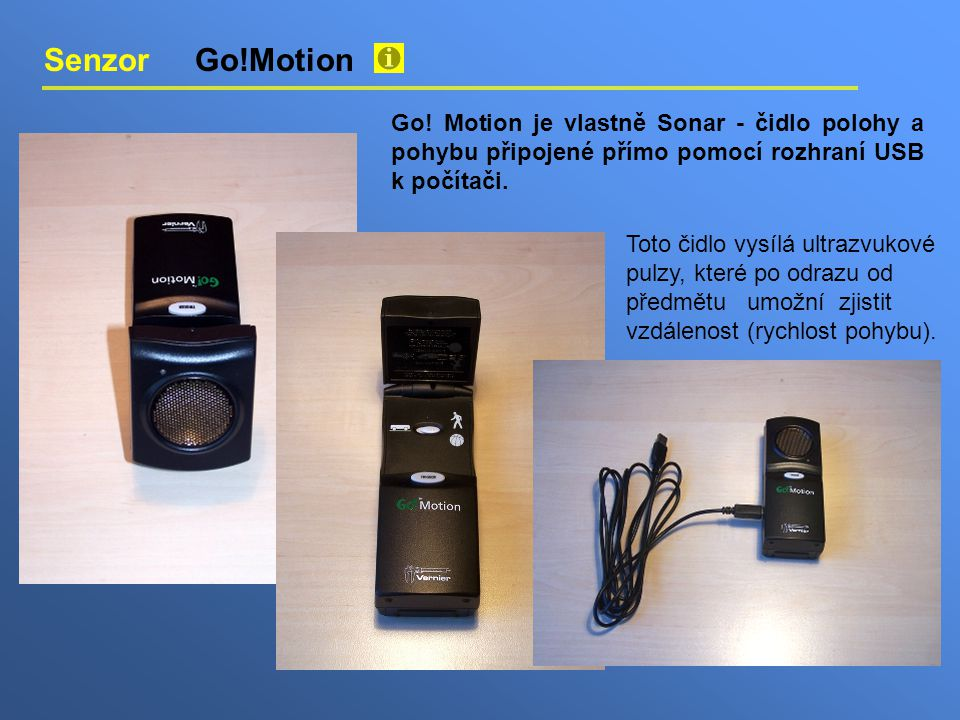 Senzor Go!Motion Go! Motion je vlastně Sonar - čidlo polohy a pohybu připojené přímo pomocí rozhraní USB k počítači.