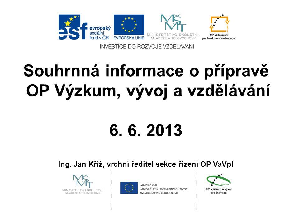 Souhrnná informace o přípravě OP Výzkum, vývoj a vzdělávání 6. 6