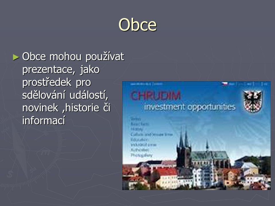 Obce Obce mohou používat prezentace, jako prostředek pro sdělování událostí, novinek ,historie či informací.