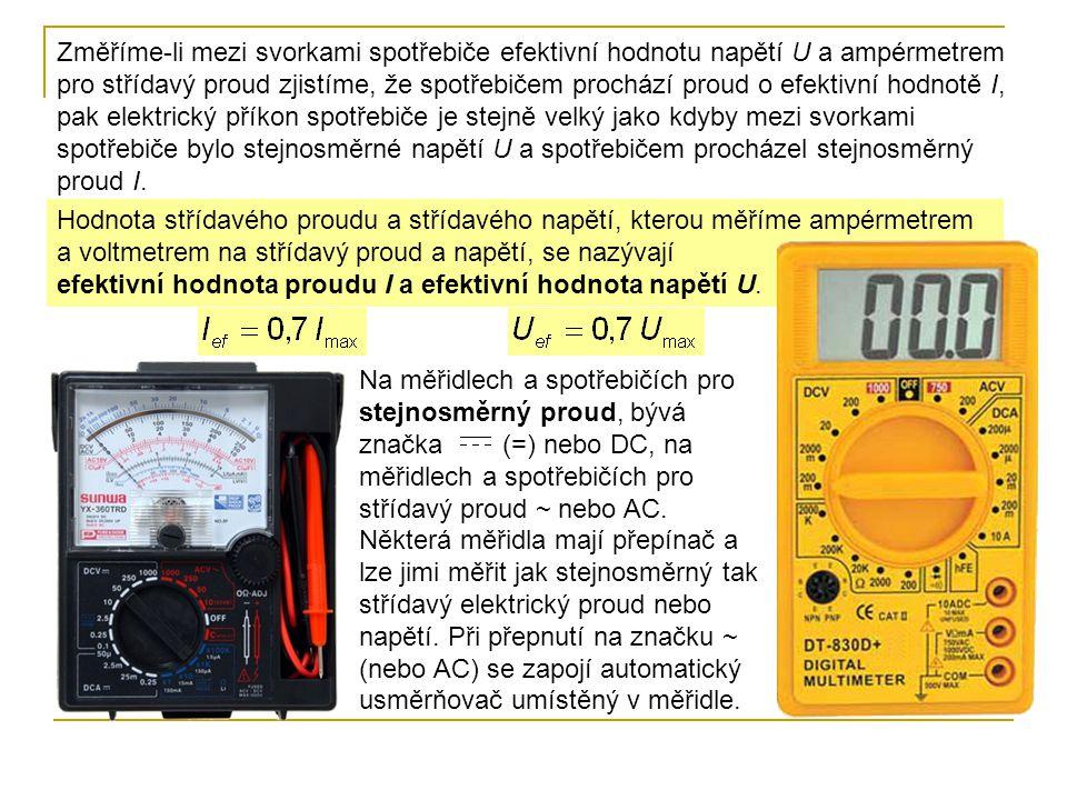 Změříme-li mezi svorkami spotřebiče efektivní hodnotu napětí U a ampérmetrem pro střídavý proud zjistíme, že spotřebičem prochází proud o efektivní hodnotě I, pak elektrický příkon spotřebiče je stejně velký jako kdyby mezi svorkami spotřebiče bylo stejnosměrné napětí U a spotřebičem procházel stejnosměrný proud I.