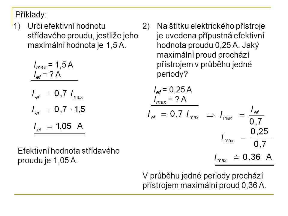 Příklady: Urči efektivní hodnotu střídavého proudu, jestliže jeho maximální hodnota je 1,5 A.