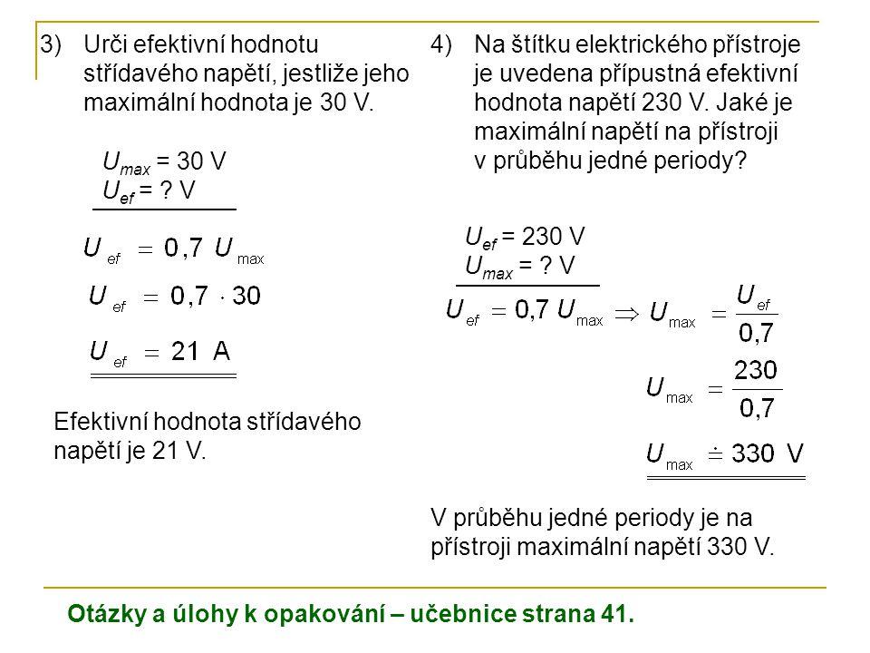 Urči efektivní hodnotu střídavého napětí, jestliže jeho maximální hodnota je 30 V.