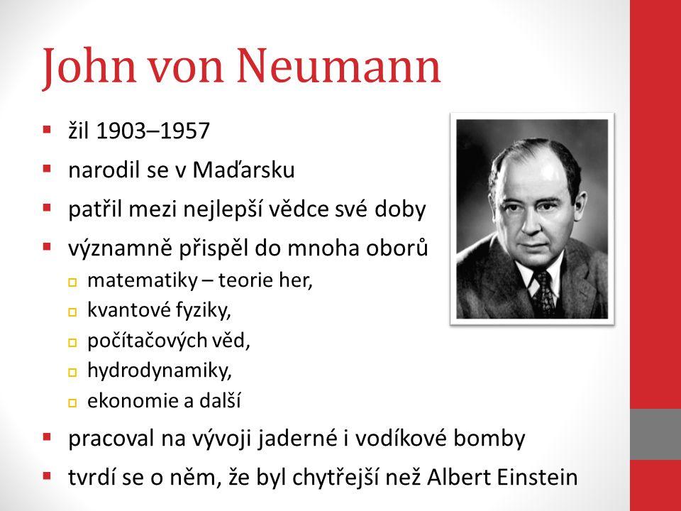 John von Neumann žil 1903–1957 narodil se v Maďarsku
