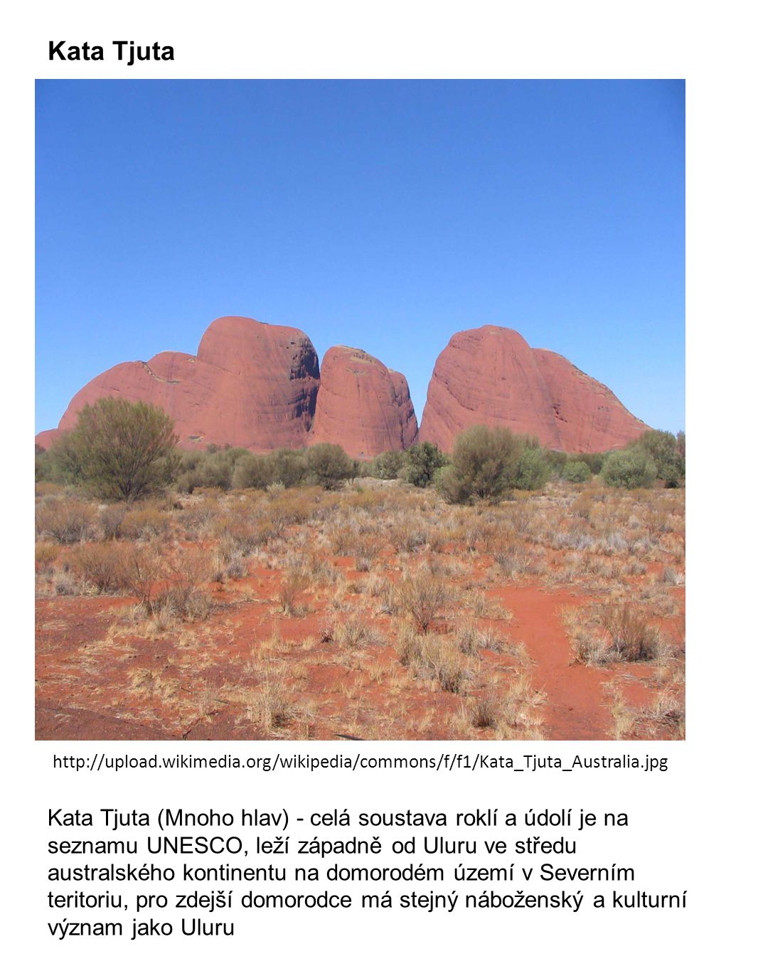 Kata Tjuta http://upload.wikimedia.org/wikipedia/commons/f/f1/Kata_Tjuta_Australia.jpg.