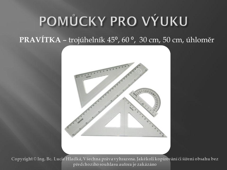 POMŮCKY PRO VÝUKU PRAVÍTKA – trojúhelník 45⁰, 60 ⁰, 30 cm, 50 cm, úhloměr.