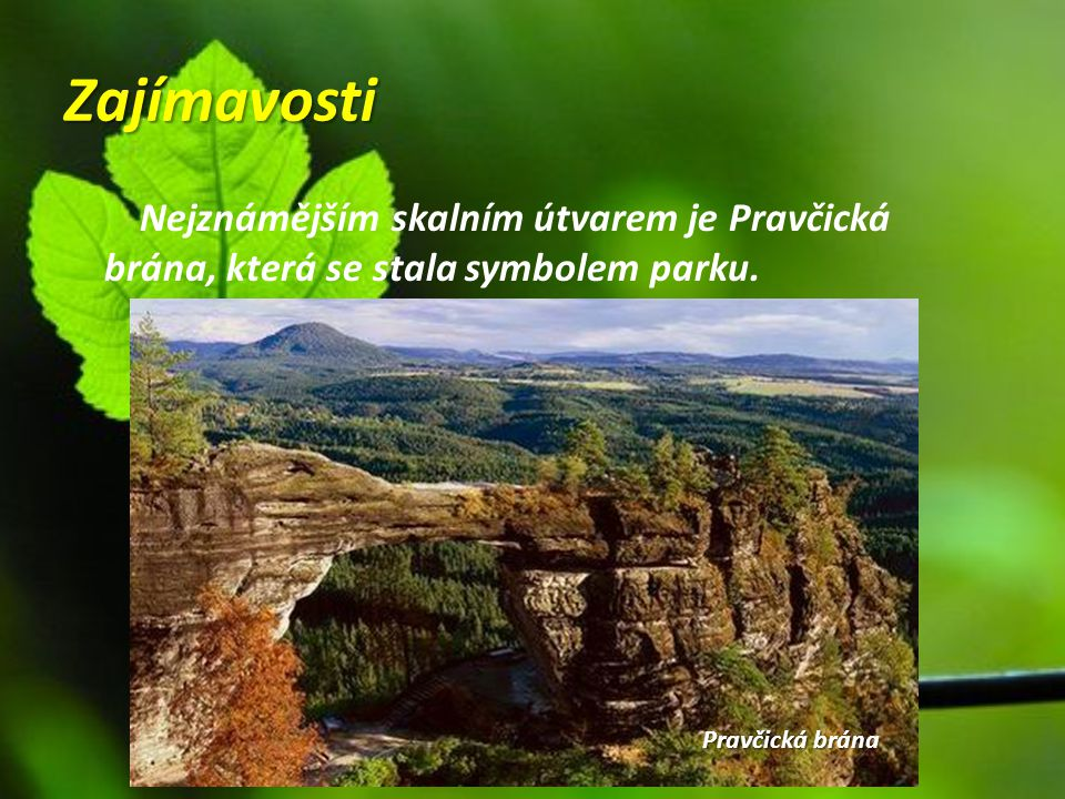 Zajímavosti Nejznámějším skalním útvarem je Pravčická brána, která se stala symbolem parku.
