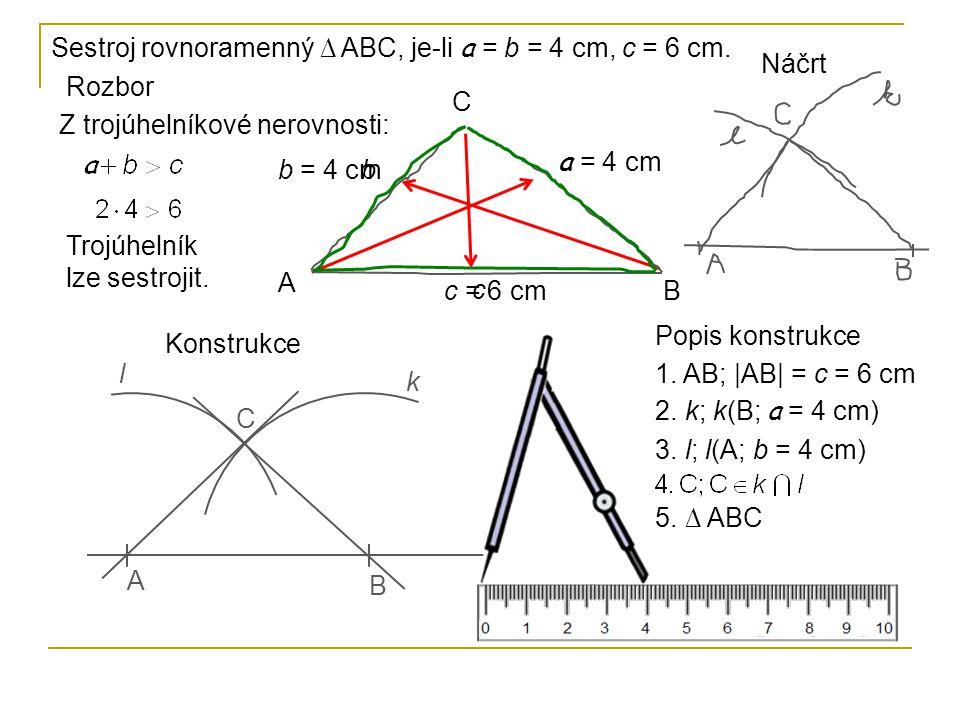 Sestroj rovnoramenný ∆ ABC, je-li a = b = 4 cm, c = 6 cm.