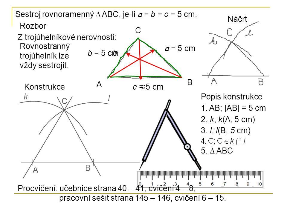 Sestroj rovnoramenný ∆ ABC, je-li a = b = c = 5 cm.