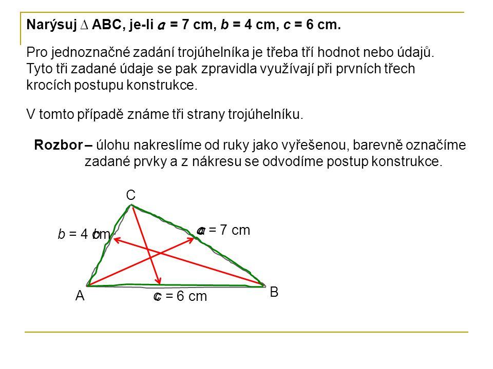 Narýsuj ∆ ABC, je-li a = 7 cm, b = 4 cm, c = 6 cm.