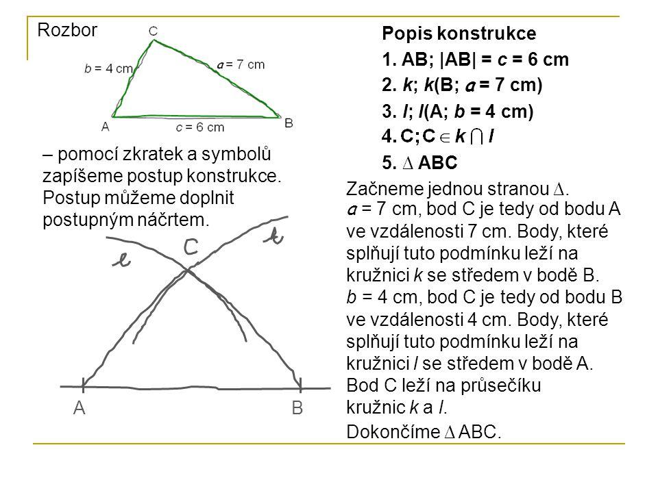 Rozbor Popis konstrukce. 1. AB; |AB| = c = 6 cm. 2. k; k(B; a = 7 cm) 3. l; l(A; b = 4 cm)