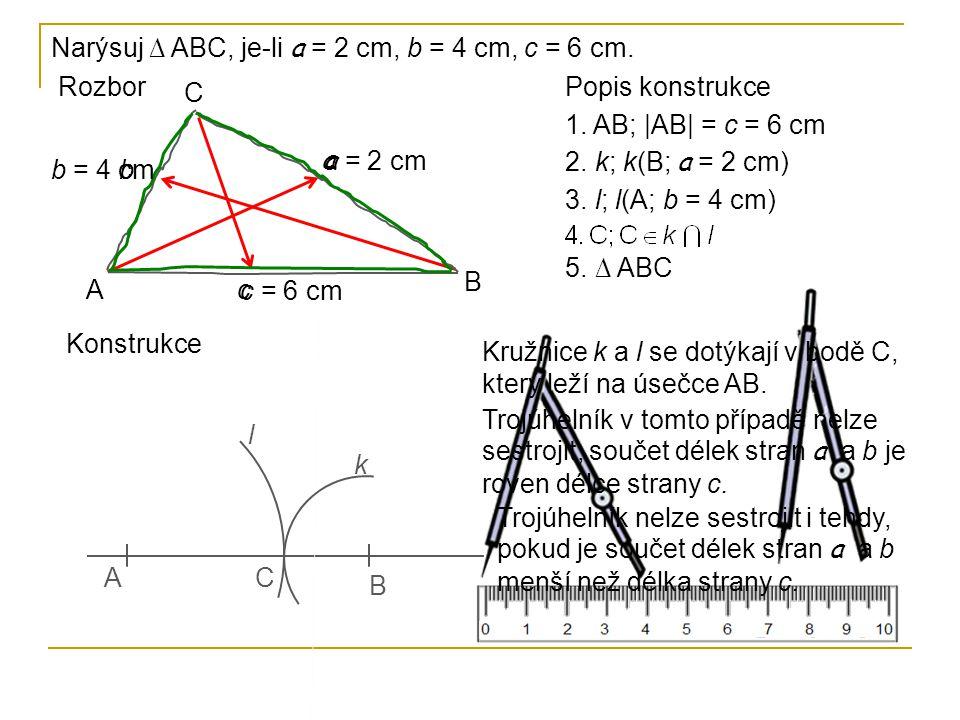Narýsuj ∆ ABC, je-li a = 2 cm, b = 4 cm, c = 6 cm.