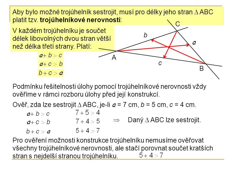 Aby bylo možné trojúhelník sestrojit, musí pro délky jeho stran ∆ ABC platit tzv. trojúhelníkové nerovnosti: