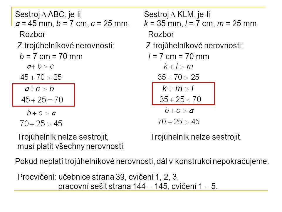Sestroj ∆ ABC, je-li a = 45 mm, b = 7 cm, c = 25 mm.