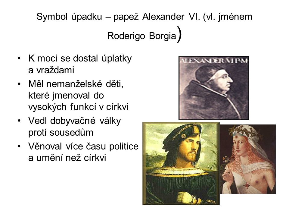 Symbol úpadku – papež Alexander VI. (vl. jménem Roderigo Borgia)