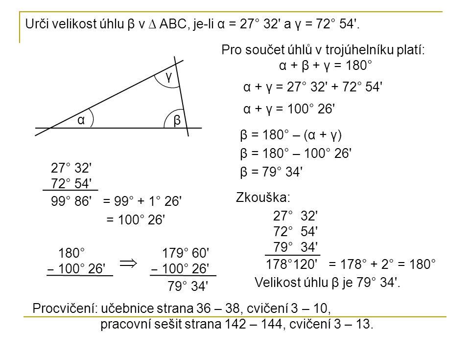 Urči velikost úhlu β v ∆ ABC, je-li α = 27° 32 a γ = 72° 54 .