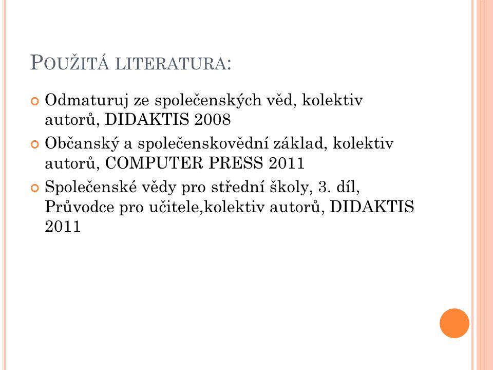 Použitá literatura: Odmaturuj ze společenských věd, kolektiv autorů, DIDAKTIS 2008.