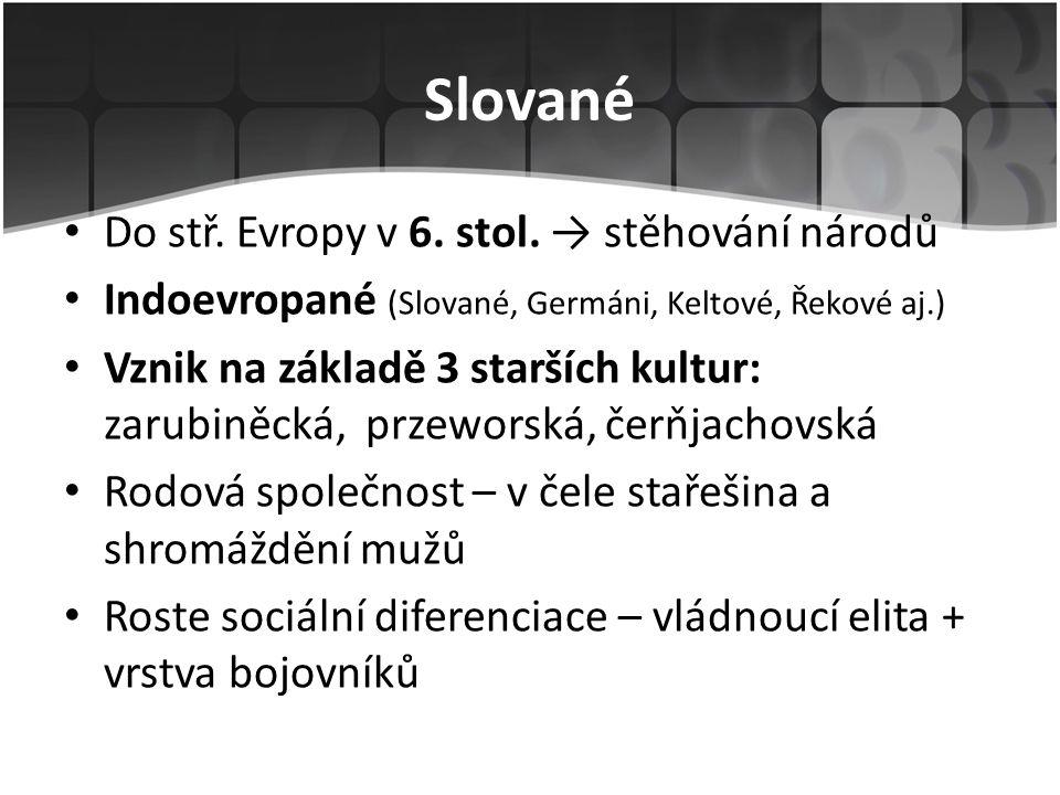 Slované Do stř. Evropy v 6. stol. → stěhování národů