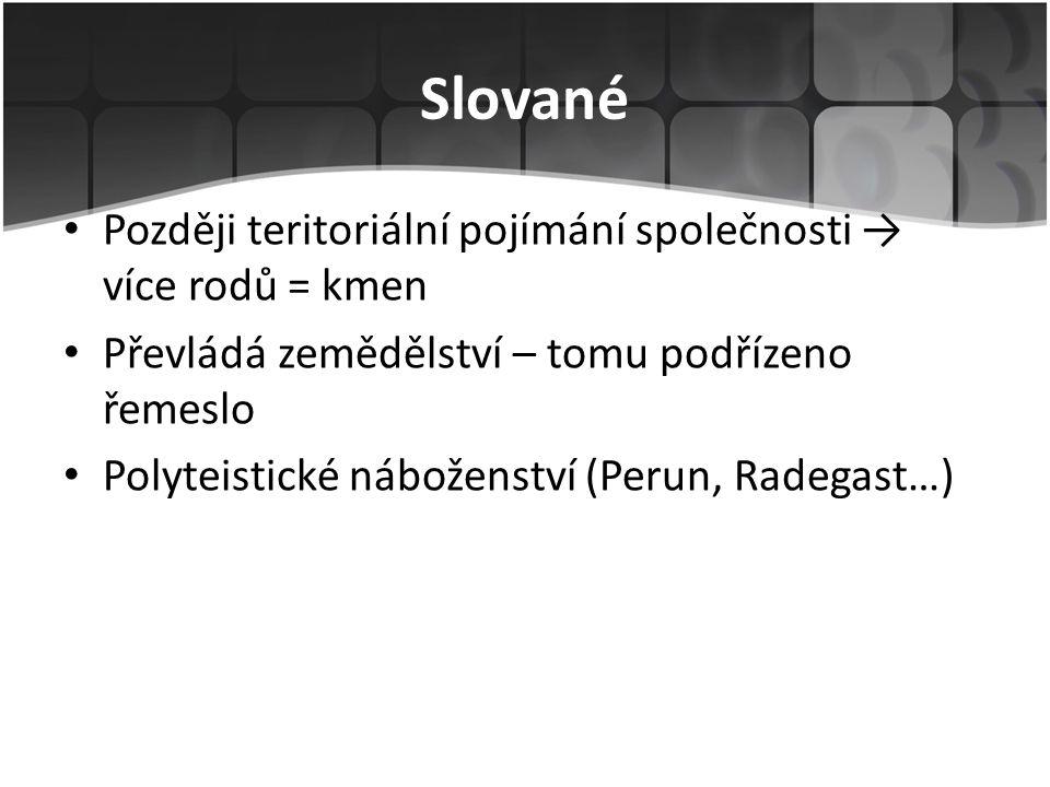 Slované Později teritoriální pojímání společnosti → více rodů = kmen