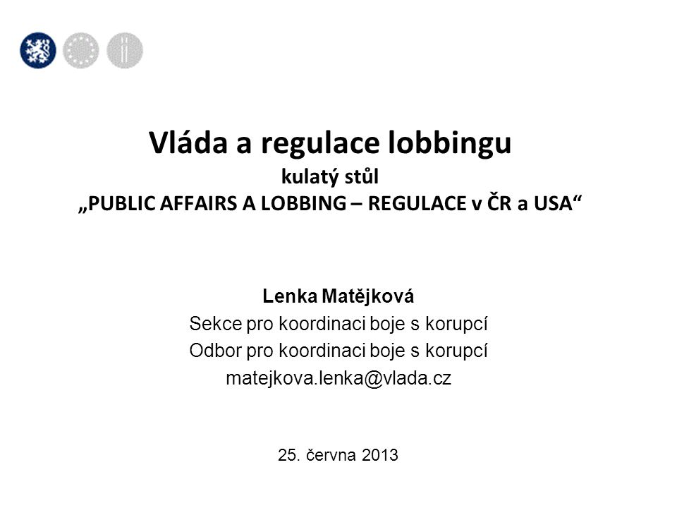 "Vláda a regulace lobbingu kulatý stůl ""PUBLIC AFFAIRS A LOBBING – REGULACE v ČR a USA"