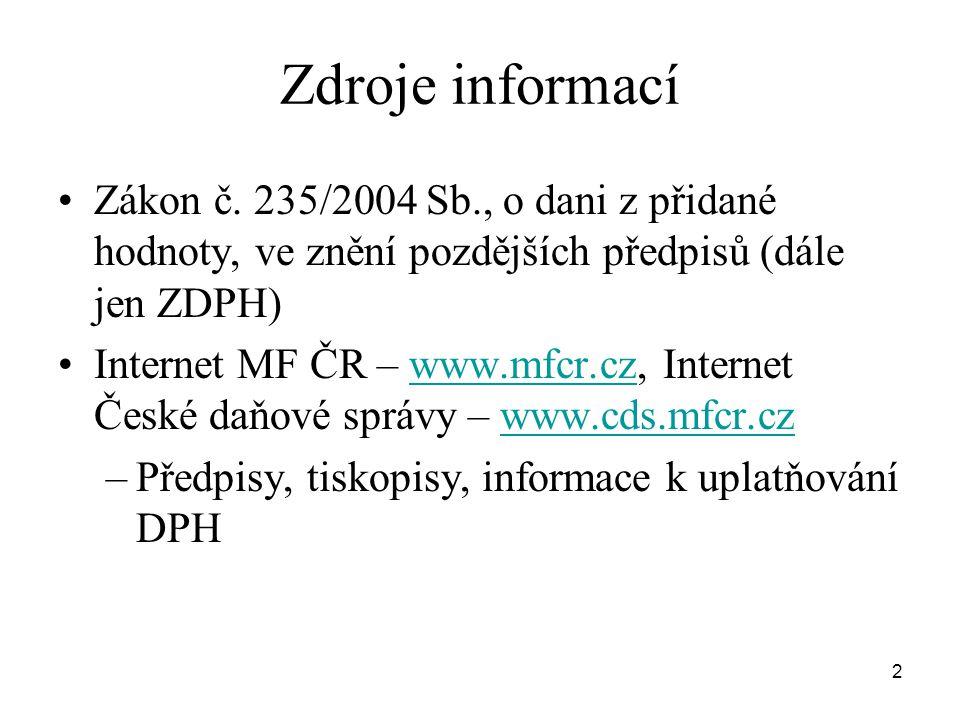 Zdroje informací Zákon č. 235/2004 Sb., o dani z přidané hodnoty, ve znění pozdějších předpisů (dále jen ZDPH)