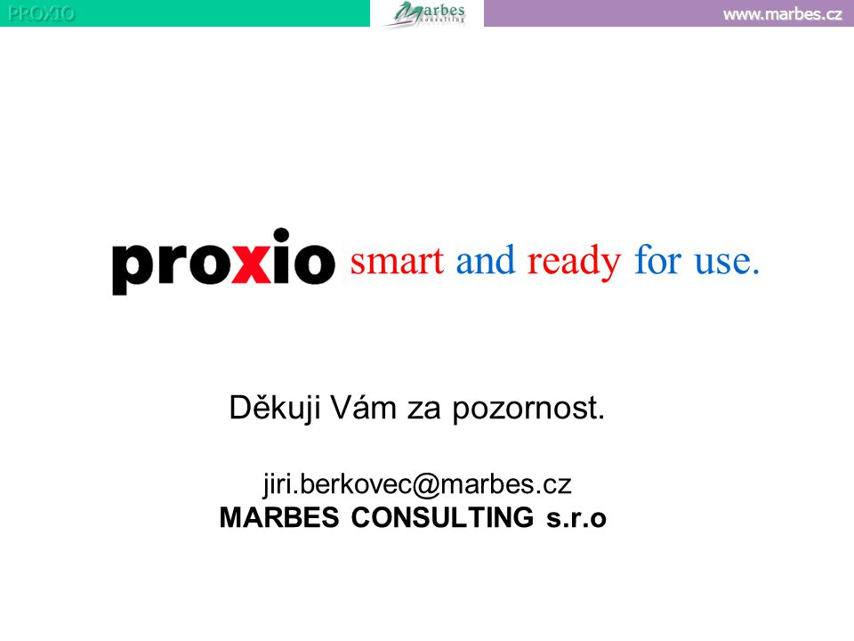 smart and ready for use. Děkuji Vám za pozornost. MARBES CONSULTING s.r.o. www. marbes.cz