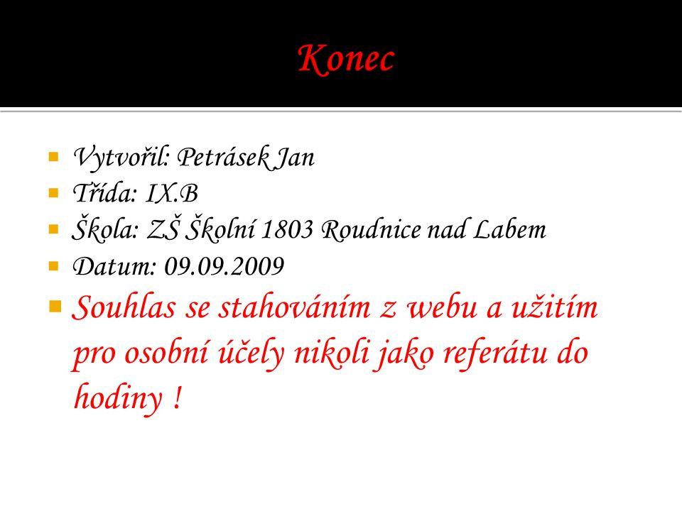 Konec Vytvořil: Petrásek Jan. Třída: IX.B. Škola: ZŠ Školní 1803 Roudnice nad Labem. Datum: 09.09.2009.