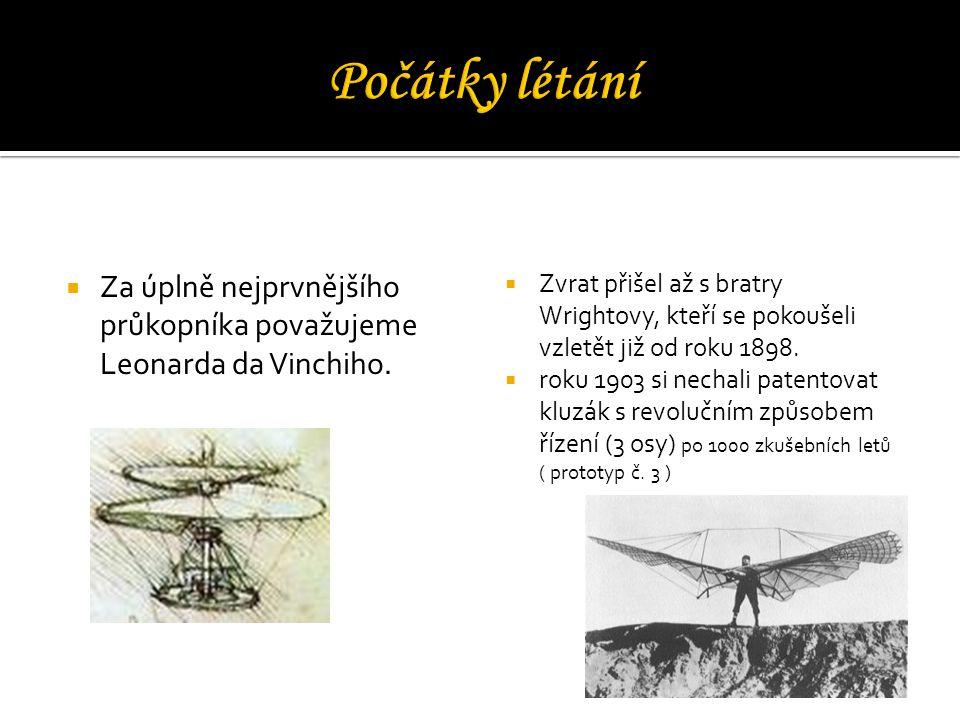 Počátky létání Za úplně nejprvnějšího průkopníka považujeme Leonarda da Vinchiho.
