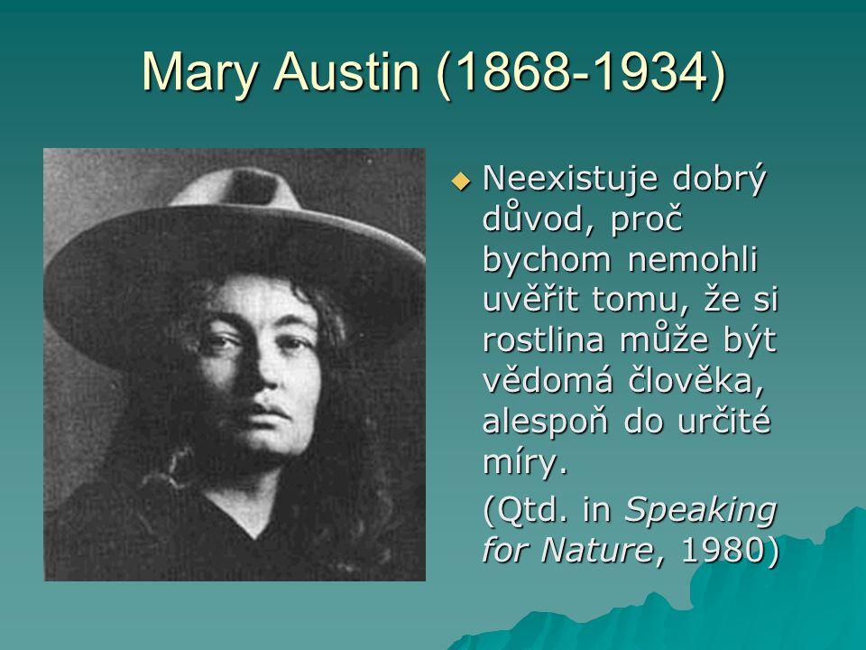 Mary Austin (1868-1934) Neexistuje dobrý důvod, proč bychom nemohli uvěřit tomu, že si rostlina může být vědomá člověka, alespoň do určité míry.