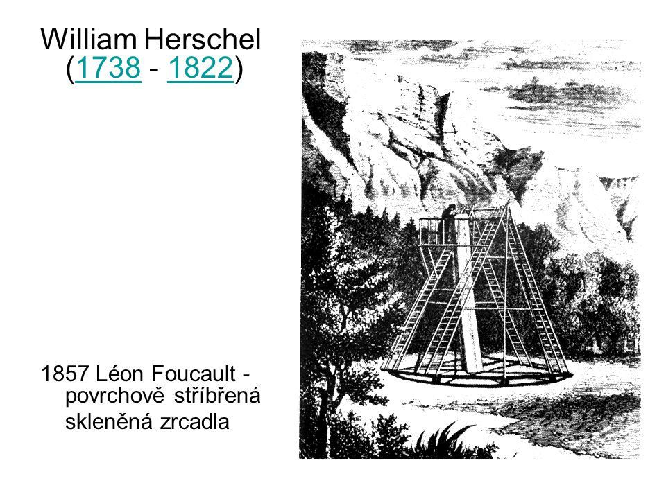 William Herschel (1738 - 1822) 1857 Léon Foucault - povrchově stříbřená skleněná zrcadla