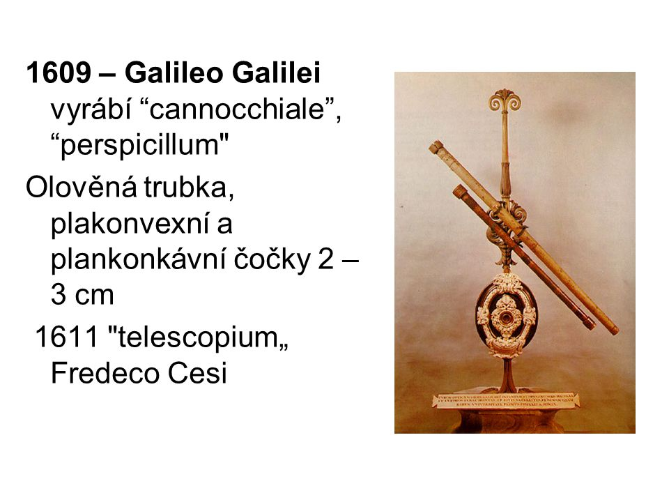 1609 – Galileo Galilei vyrábí cannocchiale , perspicillum