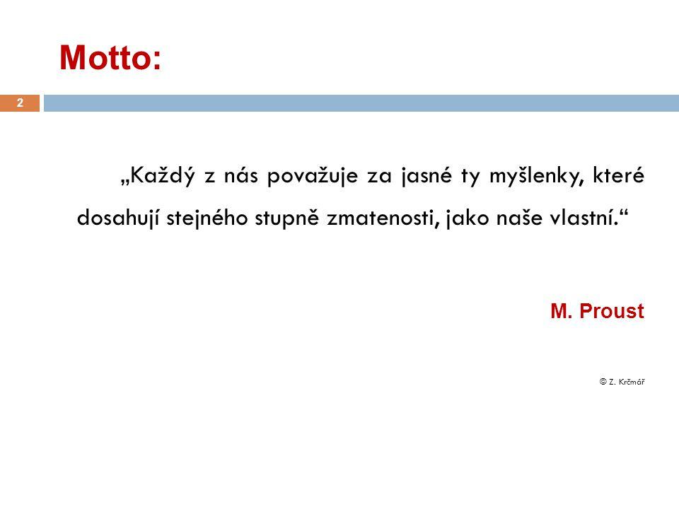 """Motto: """"Každý z nás považuje za jasné ty myšlenky, které dosahují stejného stupně zmatenosti, jako naše vlastní."""