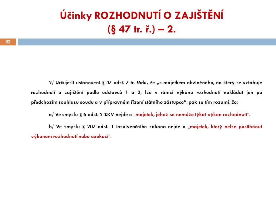 Účinky ROZHODNUTÍ O ZAJIŠTĚNÍ (§ 47 tr. ř.) – 2.