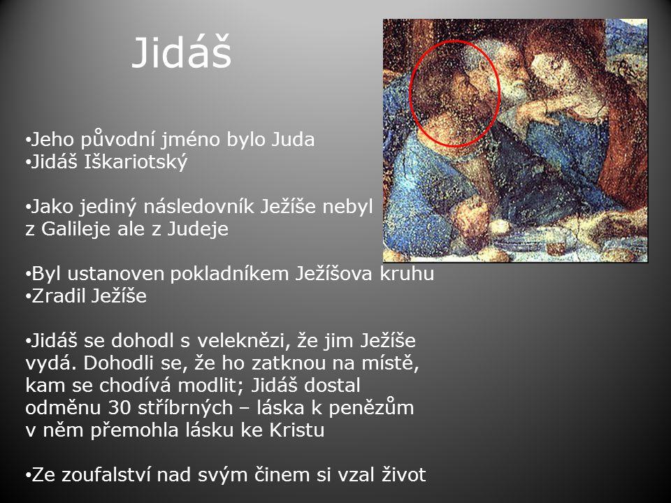 Jidáš Jeho původní jméno bylo Juda Jidáš Iškariotský