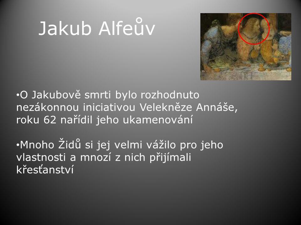 Jakub Alfeův O Jakubově smrti bylo rozhodnuto nezákonnou iniciativou Velekněze Annáše, roku 62 nařídil jeho ukamenování.