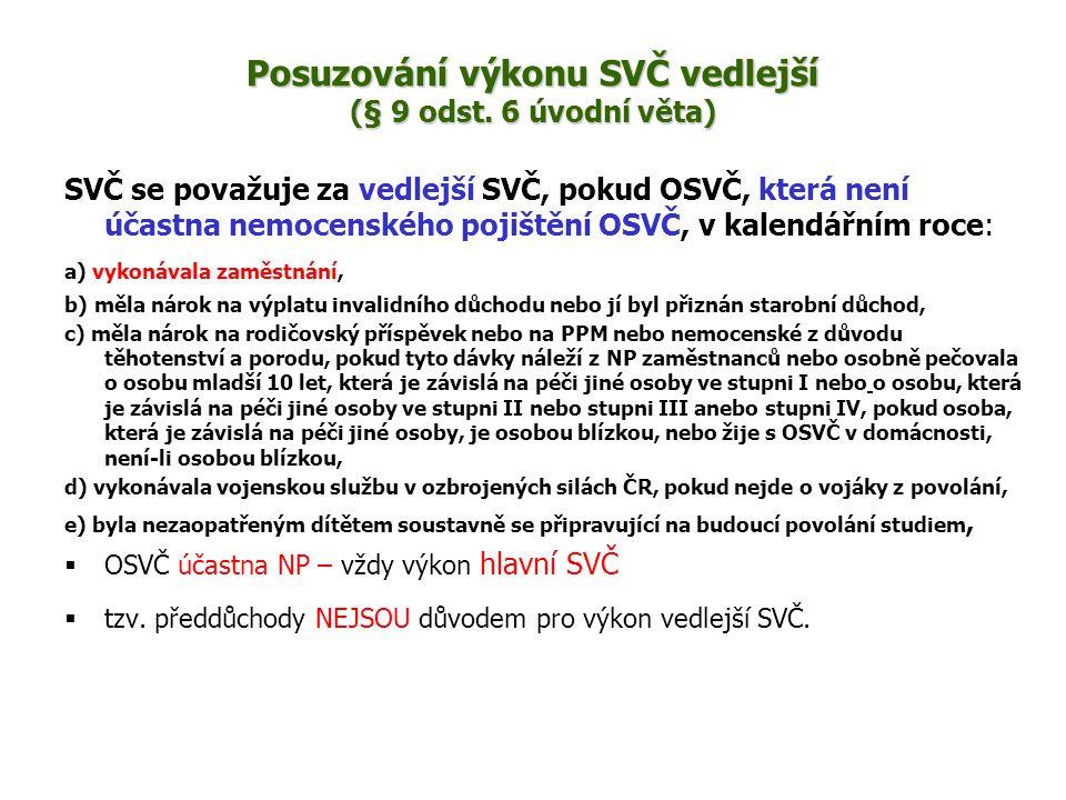 Posuzování výkonu SVČ vedlejší (§ 9 odst. 6 úvodní věta)
